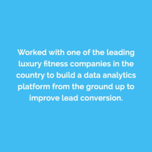 Caserta worked with one of the leading luxury fitness companies in the country to build a data analytics platform from the ground up to improve lead conversation.
