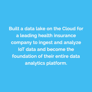 Caserta built a data lake on the Cloud for a leading health insurance company to ingest and analyze IoT data and become the foundation of their data analytics platform.