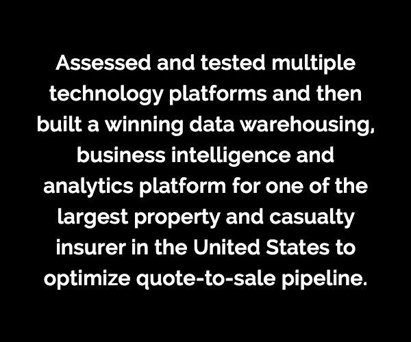 Caserta assessed and tested multiple technology platforms and then built a winning data warehousing, business intelligence and analytics platform for one of the largest property and casualty insurer in the United States to optimize quote-to-sale pipeline.