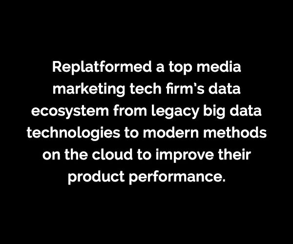 Caserta replatformed a top media marketing tech firm's data ecosystem from legacy big data technologies to modern methods on the cloud to improve their product performance.