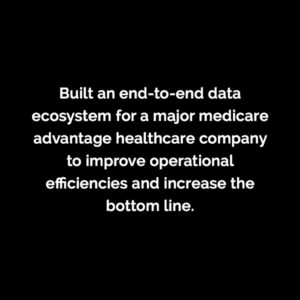 Caserta built an end-to end data ecosystem for a major medicare advantage healthcare company to improve operational inefficiencies and increase the bottom line.
