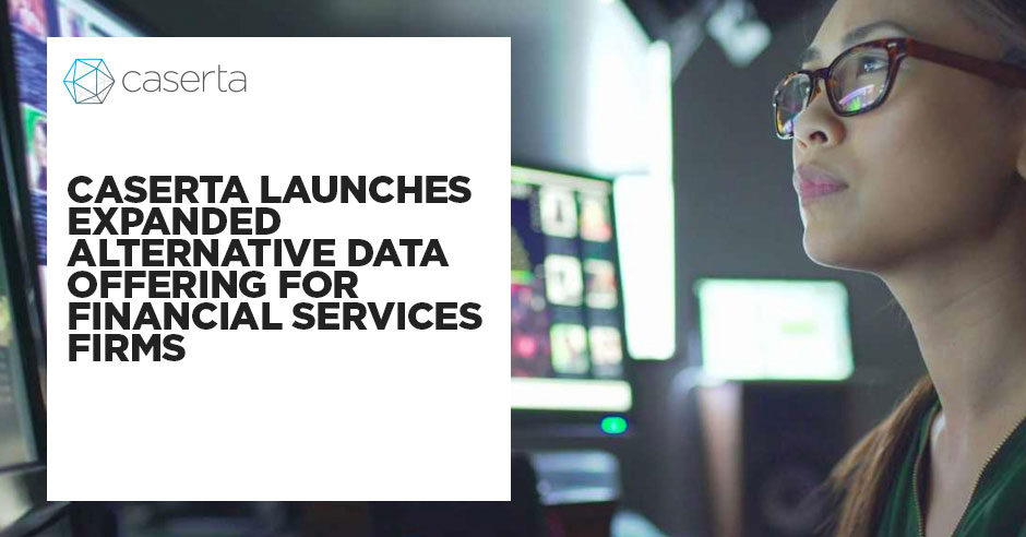 caserta launches expanded alternative data offering for financial services firms